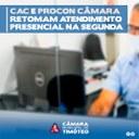 CAC e Procon Câmara retomam atendimento presencial na segunda-feira