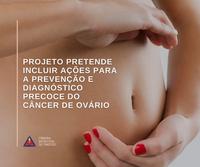 Projeto pretende incluir ações para a prevenção e diagnóstico precoce do câncer de ovário